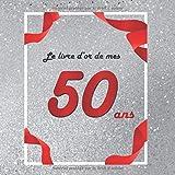 Le livre d'or de mes 50 ans: Thème argenté, livre à personnaliser pour anniversaire - 21x21cm 75 pages
