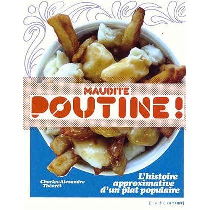 Maudite Poutine. L'histoire approximative d'un plat populaire