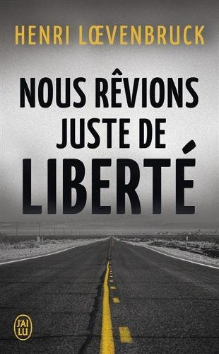 Nous revions juste de liberté