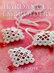 Hardanger Embroidery: 20 Stunning Counted Thread Projects: Written by Jill Carter, 2000 Edition, Publisher: Batsford Ltd [Hardcover]