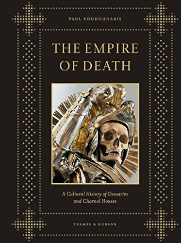 The Empire of Death: A Cultural History of Ossuaries and Charnel Houses por Paul Koudounaris