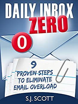 Daily Inbox Zero: 9 Proven Steps to Eliminate Email Overload (Productive Habits Book 5) (English Edition) von [Scott, S.J.]