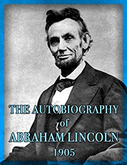 The Autobiography of Abraham Lincoln (1905) eBook: Abraham Lincoln ...