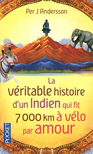 La véritable histoire d'un Indien qui fit 7000 km à vélo par amour par Per J ANDERSSON