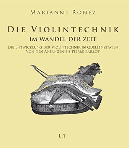 Die Violintechnik im Wandel der Zeit: Die Entwicklung der Violintechnik in Quellenzitaten. Von den Anfängen bis Pierre Baillot 1835(Zwei Bände) (Musik: Forschung und Wissenschaft)
