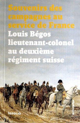 Souvenirs des campagnes au service de France. Louis Bégos Lieutenant-Colonel au deuxième régiment