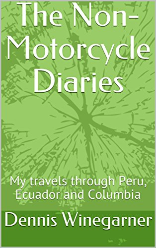 The Non-Motorcycle Diaries: My travels through Peru, Ecuador and Columbia (English Edition)