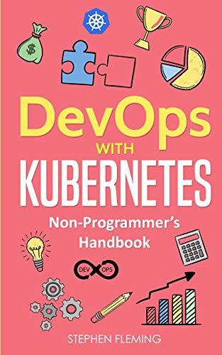 DevOps with Kubernetes : Non-Programmer's Handbook par Stephen Fleming
