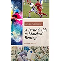 A Basic Guide to Matched Betting: From Free Bets to Profits for Complete Beginners