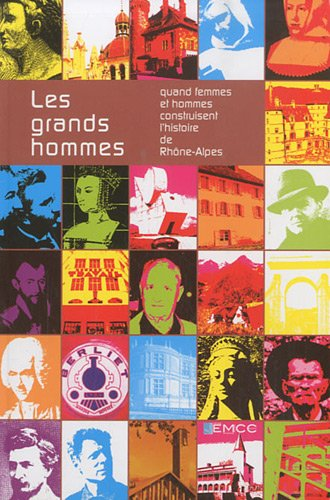 Les grands hommes : Quand femmes et hommes construisent l'histoire de Rhône-Alpes