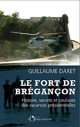 Le Fort de Brégançon. Histoire, secrets et coulisses des vacances présidentielles par Guillaume Daret