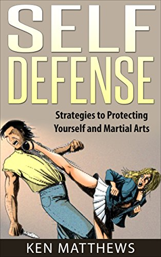 Self Defense: Strategies to Protecting Yourself and Martial Arts (English Edition)