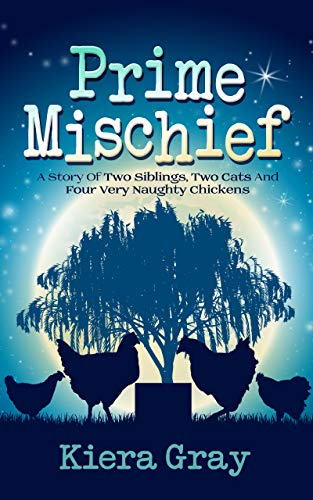 Prime Mischief: A Story of Two Siblings, Two Cats and Four Very Naughty Chickens (English Edition)