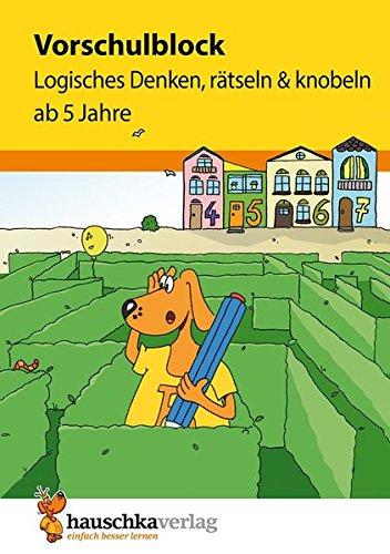 Vorschulblock - Logisches Denken, rätseln und knobeln ab 5 Jahre (Übungsmaterial für Kindergarten und Vorschule, Band 624) (Kindergarten Für Lern-spiele)