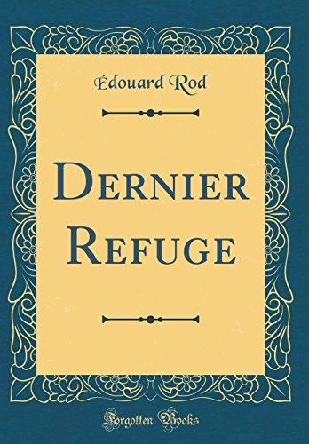 Dernier Refuge (Classic Reprint)