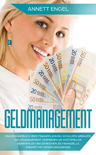 Geldmanagement: Praxishandbuch über Finanzplanung, Schulden abbauen, Geldmanagement. Vermeiden Sie kostspielige Denkfehler und erreichen Sie finanzielle Freiheit mit diesem Wegweiser (Besten Die Geld-gürtel)