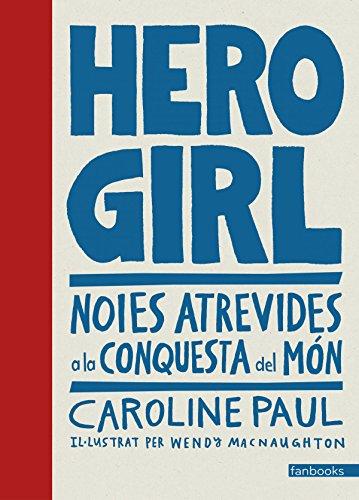 Hero Girl: Noies atrevides a la conquesta del món par Caroline Paul