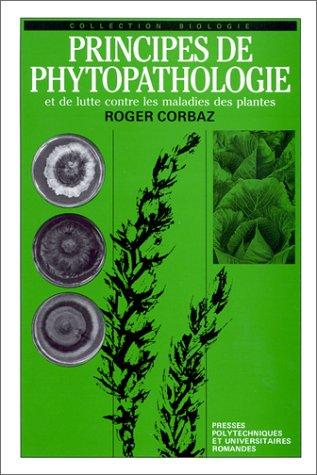 Principes de phytopathologie et de lutte contre les maladies des plantes par Roger Corbaz