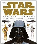 Star Wars - Tout sur la trilogie, les personnages, les créatures et les droïdes de David West Reynolds