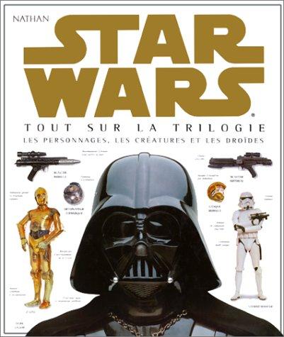 Star Wars : Tout sur la trilogie, les personnages, les créatures et les droïdes