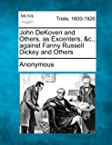 John Dekoven and Others, as Excenters, C, Against Fanny Russell Dickey and Others