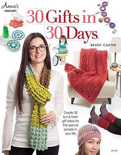 30 Gifts in 30 Days: Create 30 Fun & Fresh Gift Ideas for the Special People in Your Life (Annie's Crochet)