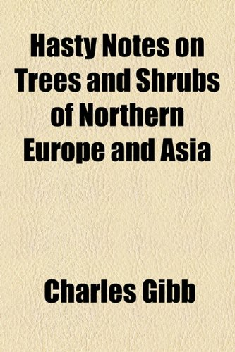Hasty Notes on Trees and Shrubs of Northern Europe and Asia