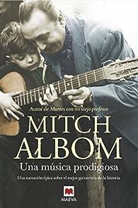Una música prodigiosa: Una novela inspirada en uno de los mejores guitarristas de la historia par Mitch Albom
