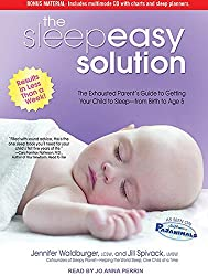 The Sleepeasy Solution: The Exhausted Parent's Guide to Getting Your Child to Sleep---from Birth to Age 5 by Jill Spivack (2011-08-16)