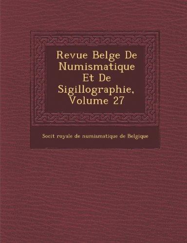 Revue Belge de Numismatique Et de Sigillographie, Volume 27