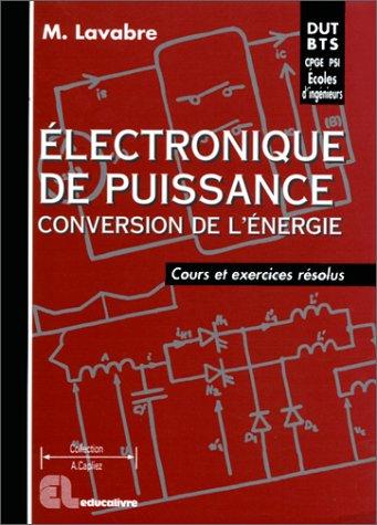 Electronique de puissance, conversion de l'énergie. Cours et exercices résolus, DUT-BTS, écoles d'ingénieurs