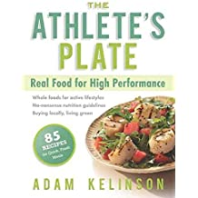 [The Athlete's Plate: Real Food for High Performance] (By: Adam Kelinson) [published: December, 2009]