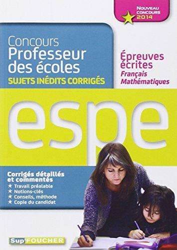 Sujets inédits corrigés épreuves écrites français mathématiques Nouveau concours 2014 ESPE