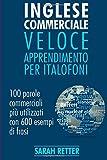 Scarica Libro Inglese Commerciale Veloce Apprendimento Per Italofoni (PDF,EPUB,MOBI) Online Italiano Gratis