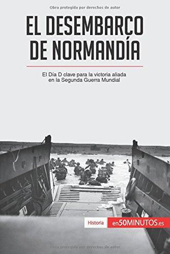 El desembarco de Normandía: El Día D clave para la victoria aliada en la Segunda Guerra Mundial por 50Minutos.Es