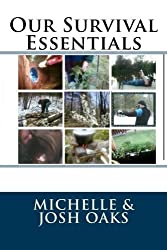 Our Survival Essentials: The self-sufficiency, homestead, prepper book for people that want to not only survive, but to thrive, in a difficult world (Volume 1) by Ms Michelle Oaks (2015-03-02)