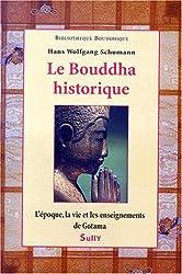 Le Bouddha historique. L'époque, la vie et les enseignements de Gotama