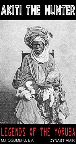 AKITI THE HUNTER: LEGENDS OF THE YORUBA (English Edition) por M.I. Ogumefu