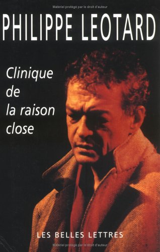 Clinique de la raison close par Philippe Léotard