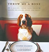 Throw Me a Bone: 50 Healthy, Canine Taste-Tested Recipes for Snacks, Meals, and Treats by Sally Sampson (2003-11-04)