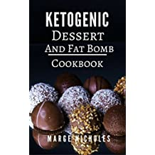 Ketogenic Dessert And Fat Bomb Cookbook: Delicious Ketogenic Dessert And Fat Bomb Recipes For Burning Fat (Low Carb High Fat Diet Book 1) (English Edition)