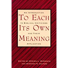 To Each Its Own Meaning: An Introduction to Biblical Criticisms and Their Application by Stephen R. Haynes (1993-06-01)