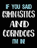 If You Said Gymnastics And Corndogs I'm In: Blank Sketch, Draw and Doodle Book - Dartan Creations, Tara Hayward