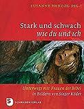 Stark und schwach wie du und ich - Unterwegs mit Frauen der Bibel in Bildern von Sieger Köder
