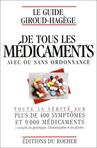 Le guide Giroud-Hagège de tous les médicaments avec ou sans ordonnance : Toute la vérité sur plus de 400 symptômes et 9000 médicaments y compris les génériques, l'homéopathie, et les plante