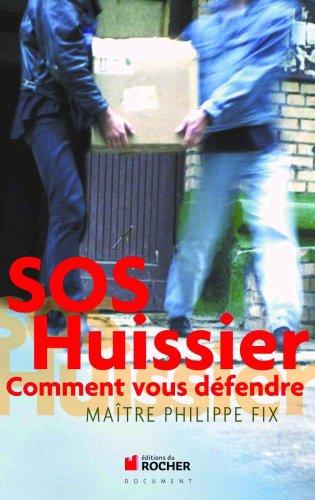 SOS Huissier : Comment vous défendre par Philippe Fix
