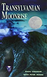 Transylvanian Moonrise: A Secret Initiation in the Mysterious Land of the Gods by Radu Cinamar (2011-05-03)