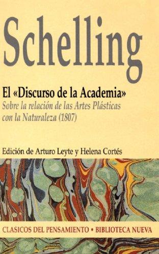 El «Discurso de la Academia». Sobre la relación de las Artes Plásticas con la Naturaleza (1807) (Clasicos del pensamiento) por Schelling