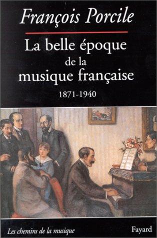 La belle époque de la musique française : Le tem...