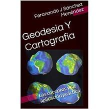 Geodesia Y Cartografia: Los conceptos y su aplicación práctica (GEODIGITAL EOSGIS nº 1) (Spanish Edition)